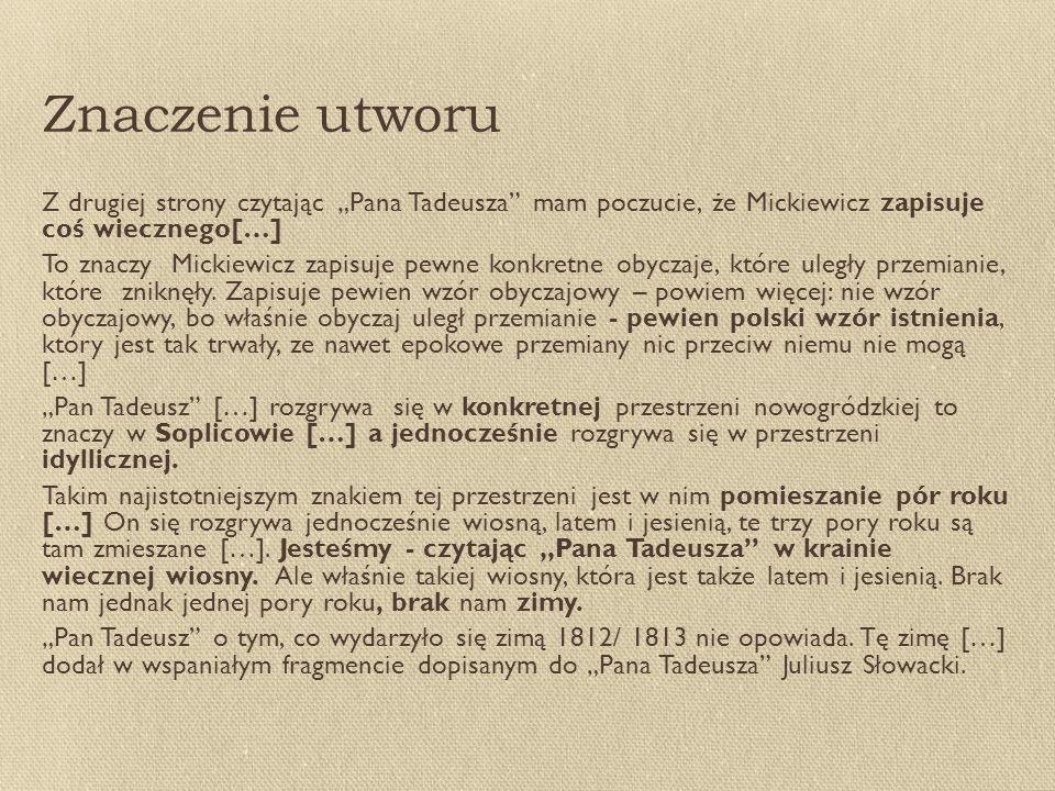 """Znaczenie utworu Z drugiej strony czytając """"Pana Tadeusza mam poczucie, że Mickiewicz zapisuje coś wiecznego[…]"""